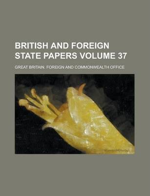 British and Foreign State Papers Volume 37