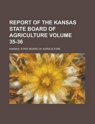 Report of the Kansas State Board of Agriculture Volume 35-36