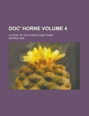 Doc' Horne; A Story of the Streets and Town Volume 4