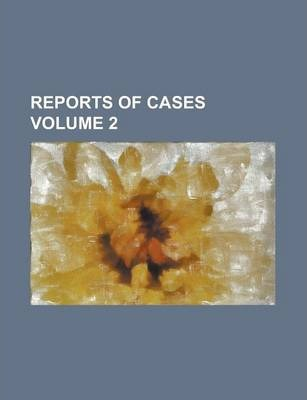 Reports of Cases Volume 2