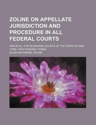 Zoline on Appellate Jurisdiction and Procedure in All Federal Courts; And in All the Reviewing Courts of the State of New York, with Federal Forms
