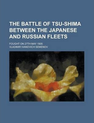 The Battle of Tsu-Shima Between the Japanese and Russian Fleets; Fought on 27th May 1905