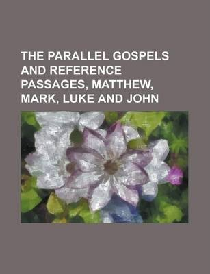 The Parallel Gospels and Reference Passages, Matthew, Mark, Luke and John