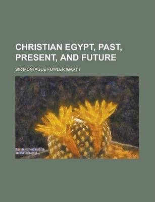 Christian Egypt, Past, Present, and Future