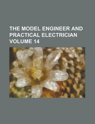 The Model Engineer and Practical Electrician Volume 14