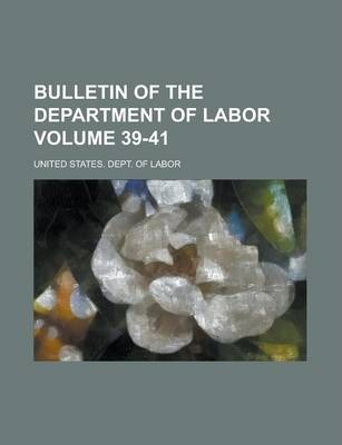 Bulletin of the Department of Labor Volume 39-41