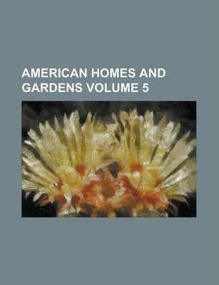 American Homes and Gardens Volume 5