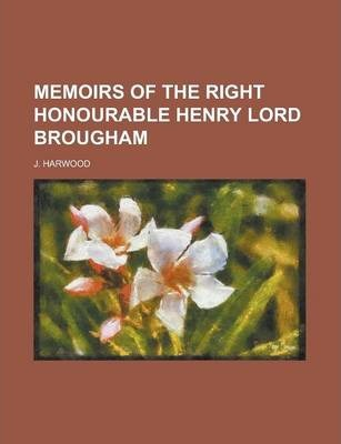 Memoirs of the Right Honourable Henry Lord Brougham