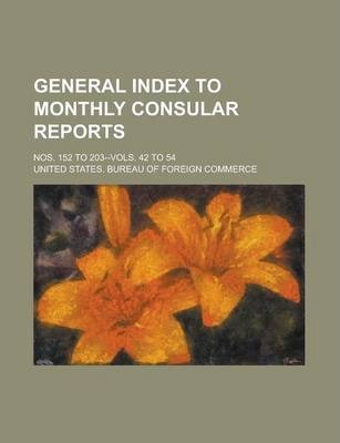 General Index to Monthly Consular Reports; Nos. 152 to 203--Vols. 42 to 54