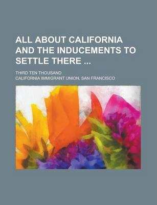 All about California and the Inducements to Settle There; Third Ten Thousand