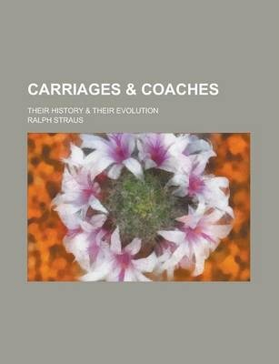 Carriages & Coaches; Their History & Their Evolution