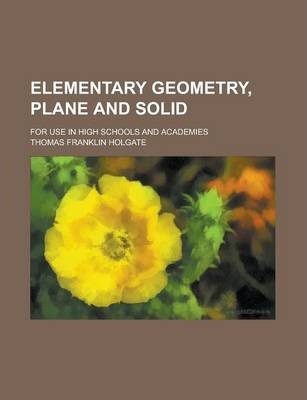 Elementary Geometry, Plane and Solid; For Use in High Schools and Academies