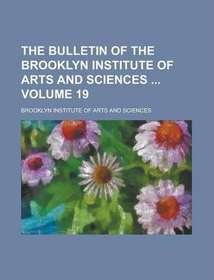 The Bulletin of the Brooklyn Institute of Arts and Sciences Volume 19