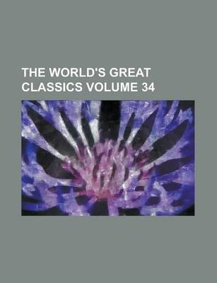 The World's Great Classics Volume 34