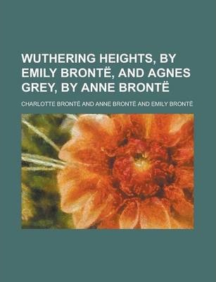 Wuthering Heights, by Emily Bronte, and Agnes Grey, by Anne Bronte