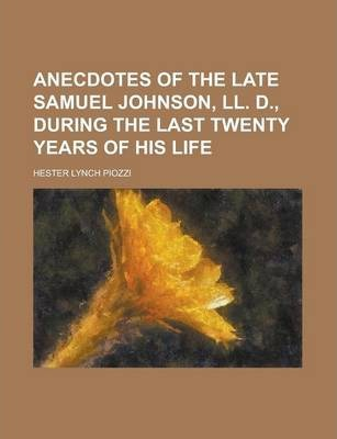 Anecdotes of the Late Samuel Johnson, LL. D., During the Last Twenty Years of His Life