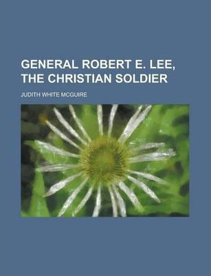 General Robert E. Lee, the Christian Soldier