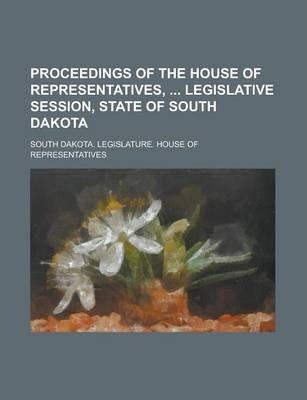Proceedings of the House of Representatives, Legislative Session, State of South Dakota Volume 1901