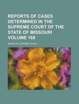 Reports of Cases Determined in the Supreme Court of the State of Missouri Volume 168