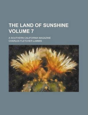 The Land of Sunshine; A Southern California Magazine Volume 7