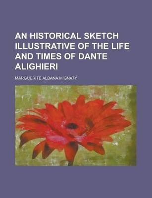 An Historical Sketch Illustrative of the Life and Times of Dante Alighieri
