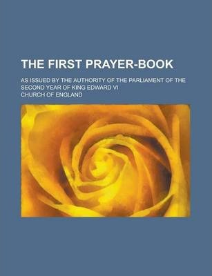 The First Prayer-Book; As Issued by the Authority of the Parliament of the Second Year of King Edward VI