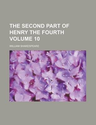 The Second Part of Henry the Fourth Volume 10