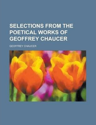 Selections from the Poetical Works of Geoffrey Chaucer