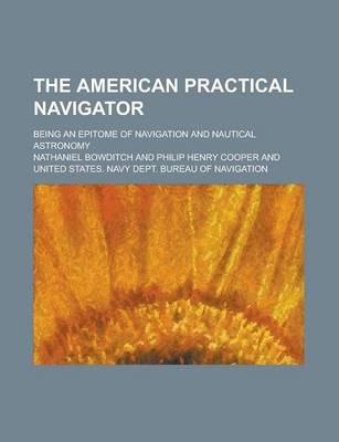 The American Practical Navigator; Being an Epitome of Navigation and Nautical Astronomy
