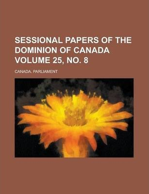 Sessional Papers of the Dominion of Canada Volume 25, No. 8