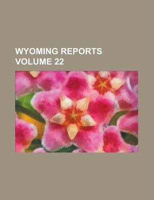 Wyoming Reports Volume 22
