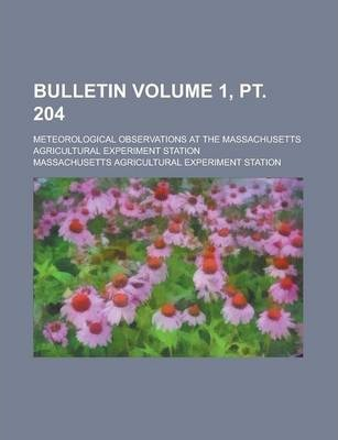 Bulletin; Meteorological Observations at the Massachusetts Agricultural Experiment Station Volume 1, PT. 204
