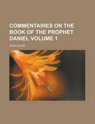 Commentaries on the Book of the Prophet Daniel Volume 1