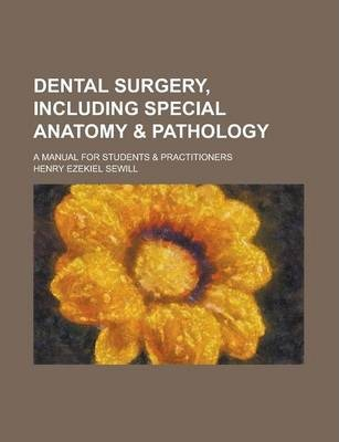 Dental Surgery, Including Special Anatomy & Pathology; A Manual for Students & Practitioners
