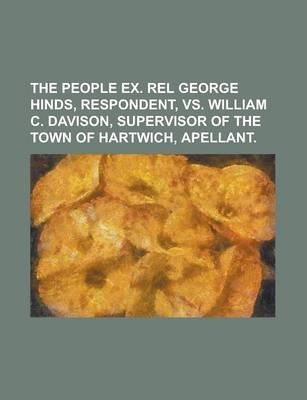 The People Ex. Rel George Hinds, Respondent, vs. William C. Davison, Supervisor of the Town of Hartwich, Apellant