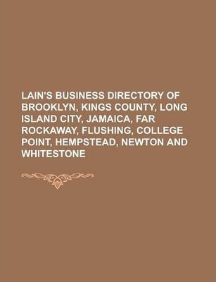 Lain's Business Directory of Brooklyn, Kings County, Long Island City, Jamaica, Far Rockaway, Flushing, College Point, Hempstead, Newton and Whitestone