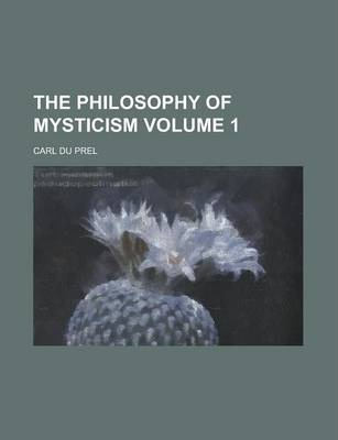 The Philosophy of Mysticism Volume 1