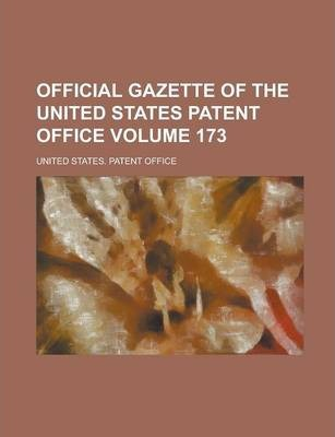 Official Gazette of the United States Patent Office Volume 173