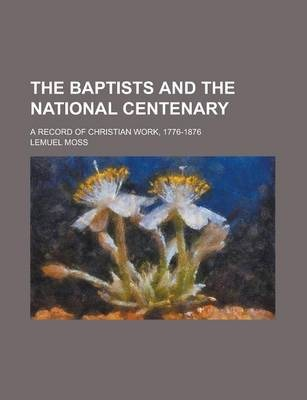The Baptists and the National Centenary; A Record of Christian Work, 1776-1876
