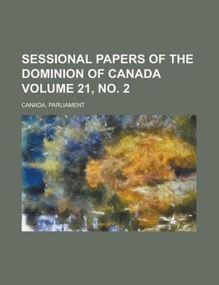Sessional Papers of the Dominion of Canada Volume 21, No. 2