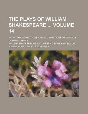 The Plays of William Shakespeare; With the Corrections and Illustrations of Various Commentators Volume 14