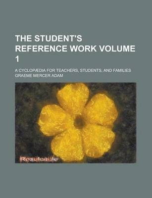 The Student's Reference Work; A Cyclopaedia for Teachers, Students, and Families Volume 1