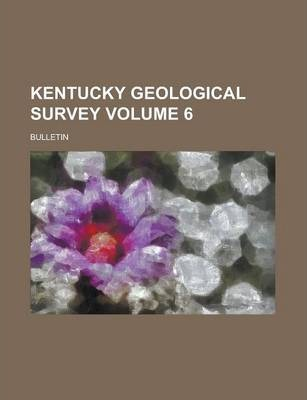Kentucky Geological Survey; Bulletin Volume 6