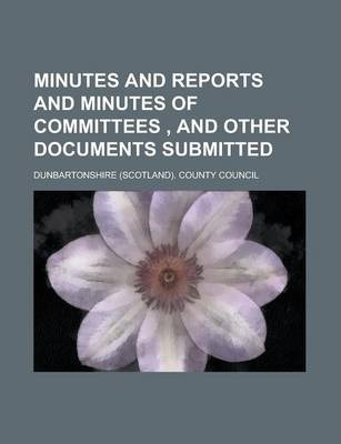 Minutes and Reports and Minutes of Committees, and Other Documents Submitted