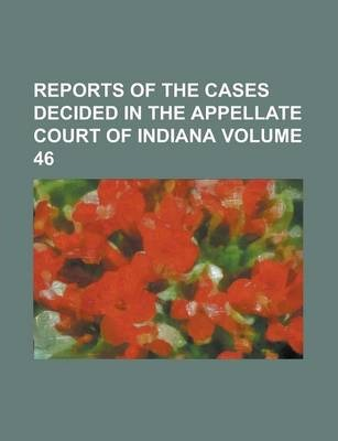 Reports of the Cases Decided in the Appellate Court of Indiana Volume 46