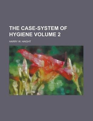 The Case-System of Hygiene Volume 2
