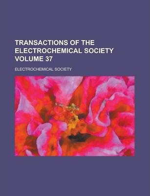 Transactions of the Electrochemical Society Volume 37