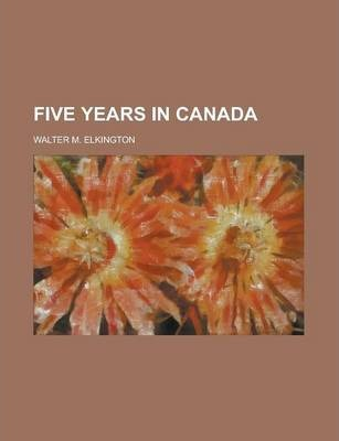 Five Years in Canada