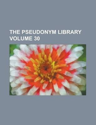 The Pseudonym Library Volume 30
