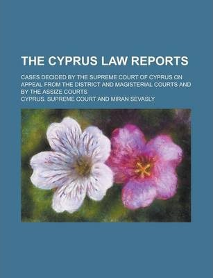 The Cyprus Law Reports; Cases Decided by the Supreme Court of Cyprus on Appeal from the District and Magisterial Courts and by the Assize Courts
